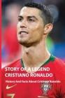 Story Of A Legend Cristiano Ronaldo: History And Facts About Cristiano Ronaldo: Cristiano Ronaldo Book 2019 Cover Image