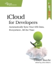 Icloud for Developers: Automatically Sync Your IOS Data, Everywhere, All the Time Cover Image