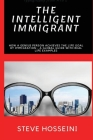 The Intelligent Immigrant: How a person achieves the life goal by immigration - A global guide with real life examples Cover Image