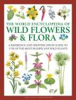 The World Encyclopedia of Wild Flowers & Flora: A Reference and Identification Guide to 1730 of the World's Most Significant Wild Plants Cover Image