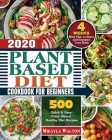 Plant Based Diet Cookbook for Beginners 2020: 500 Quick & Easy Plant-Based Healthy Diet Recipes with 4 Weeks Meal Plan to Reset and Energize Your Body Cover Image