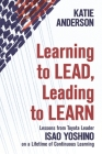 Learning to Lead, Leading to Learn: Lessons from Toyota Leader Isao Yoshino on a Lifetime of Continuous Learning Cover Image