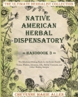 Native American Herbal Dispensatory: Handbook 3: The Medicine-Making Book for the Entire Family Tonics, Washes, Infusions, Oils, Herbal Tinctures, and Cover Image