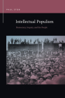 Intellectual Populism: Democracy, Inquiry, and the People (Rhetoric & Public Affairs) Cover Image