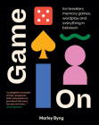 Game On: Ice Breakers, Memory Games, Wordplay and Everything in Between Cover Image