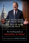 Not from Here, Not from There/No Soy de Aquí ni de Allá: The Autobiography of Nelson Díaz Cover Image