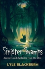 Sinister Swamps: Monsters and Mysteries from the Mire Cover Image