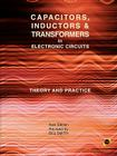 Capacitors, Inductors and Transformers in Electronic Circuits (Analog Electronics Series) Cover Image