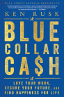 Blue-Collar Cash: Love Your Work, Secure Your Future, and Find Happiness for Life Cover Image