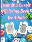 Beautiful Easter Coloring Book for Adults: Amazing Easter coloring book for Adults with Beautiful eggs Design, Tangled Ornaments, and More! Cover Image
