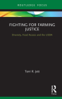 Fighting for Farming Justice: Diversity, Food Access and the USDA (Earthscan Food and Agriculture) Cover Image
