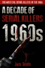 1960s - A Decade of Serial Killers: The Most Evil Serial Killers of the 1960s Cover Image