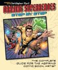 Drawing Superheroes Step by Step: The Complete Guide for the Aspiring Comic Book Artist Cover Image