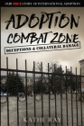 Adoption Combat Zone: Deceptions and Collateral Damage: Our True Story of International Adoption Cover Image