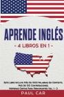 Aprende Inglés: 4 Libros en 1: Este Libro Incluye Más De 1000 Palabras En Contexto, Más De 100 Conversaciones, Historias Cortas Para P Cover Image
