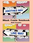 Blank Comic Notebook Multi-Template: Blank comic book for Create Your Own Comics With This Comic Book Journal Notebook Cover Image