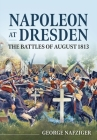 Napoleon at Dresden: The Battles of August 1813 Cover Image