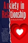 Anxiety in Relationship: The Ultimate Guide to Overcome Negative Thinking, Couple Conflicts, And Fear in Love, Reconnect With Your Partner to L Cover Image