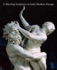 Collecting Sculpture in Early Modern Europe (Studies in the History of Art Series) Cover Image