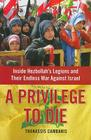 A Privilege to Die: Inside Hezbollah's Legions and Their Endless War Against Israel Cover Image