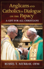 Anglicans and Catholics in Dialogue on the Papacy: A Gift for All Christians Cover Image