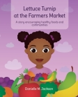 Lettuce Turnip at the Farmers Market: A Story Encouraging Healthy Foods and Communities Cover Image