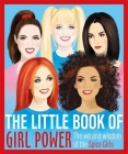 The Little Book of Girl Power: The Wit and Wisdom of the Spice Girls Cover Image