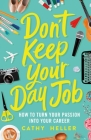 Don't Keep Your Day Job: How to Turn Your Passion into Your Career Cover Image