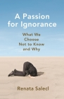 A Passion for Ignorance: What We Choose Not to Know and Why Cover Image