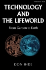 Technology and the Lifeworld: From Garden to Earth Cover Image