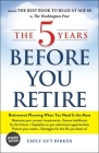The 5 Years Before You Retire, Updated Edition: Retirement Planning When You Need It the Most Cover Image