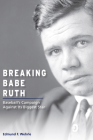 Breaking Babe Ruth: Baseball's Campaign Against Its Biggest Star (Sports and American Culture) Cover Image