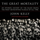 The Great Mortality Lib/E: An Intimate History of the Black Death, the Most Devastating Plague of All Time Cover Image