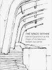 The Space Within: Interior Experience as the Origin of Architecture Cover Image