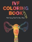 IVF Coloring Book: Stress Relief Infertility Coloring Book For Adults With Funny & Motivational Quotes - Includes Sketch Board Cover Image