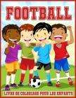 Football Livre de Coloriage Pour les Enfants: Livre de Coloriage Mignon Pour Tous les Amateurs de Football Cover Image
