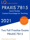 PRAXIS 7815 Social Studies Elementary Education Exam: Two Full Practice Exam - Free Online Tutoring - Updated Exam Questions Cover Image
