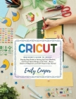 Cricut: Step-by-Step Guide to Setting Up Cricut Machine and Space Design in No Time - Bonus - Dozens of Beginner-Level DIY Pro Cover Image