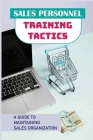 Sales Personnel Training Tactics: A Guide To Maintaining Sales Organization: Training New Sales Personnel Cover Image
