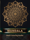 Mandala Adult Coloring Books 100 Pages: Adult Coloring Book The Art of Mandala: Stress, Relieving Mandala Designs for Adults Relaxation Cover Image