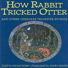 How Rabbit Tricked Otter: And Other Cherokee Trickster Stories Cover Image