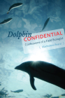 Dolphin Confidential: Confessions of a Field Biologist Cover Image