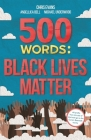 500 Words: A Collection of Short Stories that Reflect on the Black Lives Matter Movement Cover Image