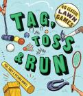 Tag, Toss & Run: 40 Classic Lawn Games Cover Image
