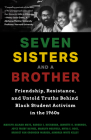 Seven Sisters and a Brother: Friendship, Resistance, and Untold Truths Behind Black Student Activism in the 1960s (African American Author, for Fan Cover Image