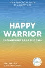 Happy Warrior: Empower Your S.E.L.F. in 30 Days Your Practical Guide to a Happy Life Cover Image