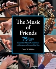 The Music of Friends: 75 Years of the Chamber Music Conference and Composers' Forum of the East Cover Image