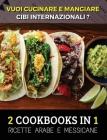 [ 2 COOKBOOKS IN 1 ] - VUOI CUCINARE E MANGIARE CIBI INTERNAZIONALI ? Arabic And Mexican Food Recipes - Italian Language Edition: Ricette Alimentari P Cover Image