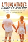 A Young Woman's Guide to Dating: How to Attract and Get the Man of Your Dreams Cover Image