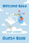 Welcome Baby Guest Book Baby Shower: Keepsake, Advice for Expectant Parents and BONUS Gift Log - Stork with Newborn Blue Design Cover Cover Image
